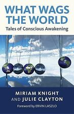 What Wags the World: Tales of Conscious Awakening,