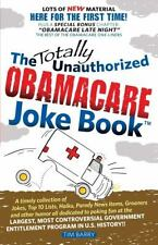 The Totally Unauthorized Obamacare Joke Book by Tim Barry (2013, Paperback)