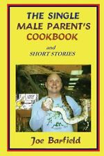 The Single Male Parent's Cookboo by Joe Barfield (2013, Paperback)