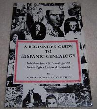 A Beginner's Guide to Hispanic Genealogy Norma Flores & Patsy Ludwig pb Latino
