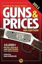 The Gun Digest Book of Guns & Prices 2011 Values Guide Firearms Reference