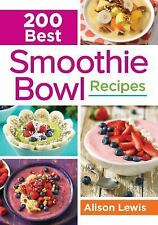 200 Best Smoothie Bowl Recipes by Alison Lewis (2016, Paperback)