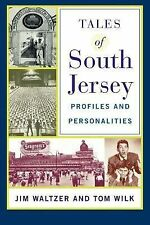 Tales of South Jersey : Profiles and Personalities by Tom Wilk and Jim...