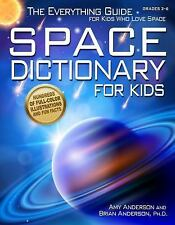 Space Dictionary for Kids : The Everything Guide for Kids Who Love Space by...