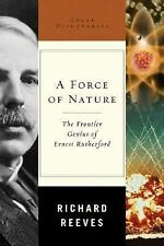 A Force of Nature: The Frontier Genius of Ernest Rutherford, Reeves, Richard, Ve