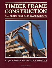 Timber Frame Construction: All About Post-and-Beam Building by Jack A. Sobon, (P
