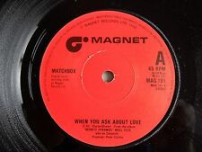 """MATCHBOX, WHEN YOU ASK ABOUT LOVE , MAG 191 - 7"""" VINYL SINGLE EX++"""