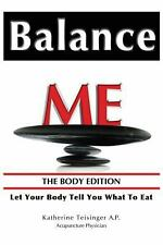 Balance Me; the Body Edition : Let Your Body Tell You What to Eat: the Body...