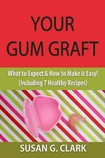 Your Gum Graft : What to Expect and How to Make It Easy! (Including 7 Healthy...