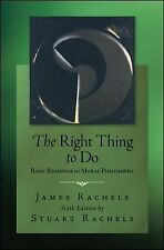 The Right Thing to Do : Basic Readings in Moral Philosophy by James Rachels,...