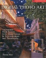 Digital Photo Art: Transform Your Images with Traditional & Contemporary Art Tec