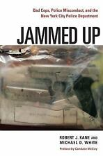 Jammed Up : Bad Cops, Police Misconduct, and the New York City Police...