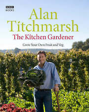 The Kitchen Gardener: Grow Your Own Fruit and Veg, Titchmarsh, Alan Hardback