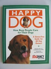 HAPPY DOG How To Busy People Care For Their Dogs Guilt Stress Free OWNER'S GUIDE