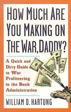 How Much Are You Making on the War, Daddy? : A Quick and Dirty Guide to War...