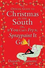 The Official Guide to Christmas in the South: Or, If You Can't Fry It, Spraypain