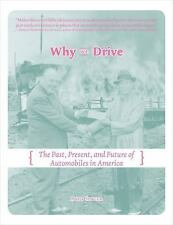 Why We Drive : The Past, Present, and Future of Automobiles in America by...