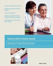 How to Start a Home-Based Senior Care Business: *Develop a winning business pla