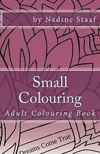 Small Colouring : Adult Colouring Book for Your Purse or Bag by Nadine Staaf...