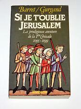 SI JE T'OUBLIE JERUSALEM La prodigieuse aventure de la 1ère Croisade 1095-1099