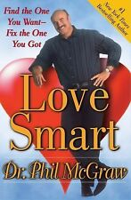 Love Smart : Find the One You Want--Fix the One You Got by Phil McGraw (2005,...