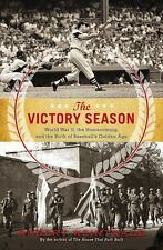 The Victory Season : The End of World War II and the Birth of Baseball's Golden…