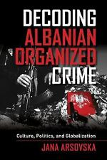 NEW - Decoding Albanian Organized Crime: Culture, Politics, and Globalization