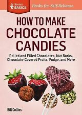 How to Make Chocolate Candies: Dipped, Rolled, and Filled Chocolates, Barks, Fru