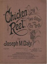 "ANTIQUE SHEET MUSIC - ""CHICKEN REEL"" -TWO-STEP & FOX TROT  JOSEPH M. DALY (1910)"