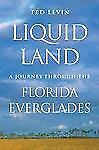 Liquid Land : A Journey Through the Florida Everglades by Ted Levin (2004,...