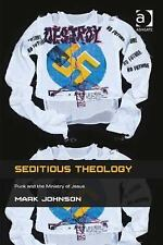 Seditious Theology : Punk and the Ministry of Jesus by Mark Johnson (2014,...