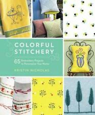Colorful Stitchery: 65 Embroidery Projects to Personalize Your Home, Nicholas, K