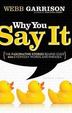 Why You Say It: The Fascinating Stories Behind over 600 Everyday Words and Phr..