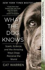 What the Dog Knows : Scent, Science, and the Amazing Ways Dogs Perceive the Worl
