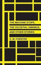 The Machine Stops, the Celestial Omnibus, and Other Stories by E. Forster...