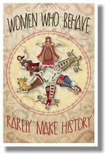 Women Who Behave Rarely Make History - NEW Humor POSTER