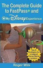 The Complete Guide to FastPass+ and My Disney Experience : Tips and...