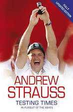 Andrew Strauss: Testing Times - In Pursuit of the Ashes,Strauss, Andrew,New Book