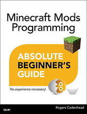 Absolute Beginner's Guide to Minecraft Mods Programming by Cadenh 9780789753601