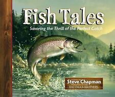Fish Tales : Savoring the Thrill of the Perfect Catch by Steve Chapman (2007,...