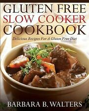 Gluten Free Slow Cooker Cookbook : Delicious Recipes for a Gluten Free Diet...