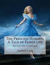 The Princess Nobody: a Tale of Fairyland : Fairytale Classics by Andrew Lang...