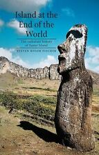 Island at the End of the World : The Turbulent History of Easter Island by...
