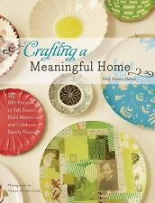 Crafting a Meaningful Home: 27 DIY Projects to Tell Stories, Hold Memories, and