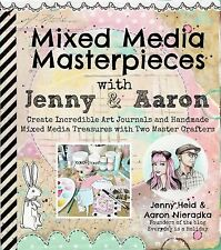 Mixed Media Masterpieces with Jenny and Aaron : Create Incredible Art...