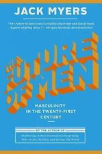 The Future of Men : Masculinity in the Twenty-First Century by Jack Myers...