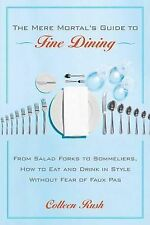 The Mere Mortal's Guide to Fine Dining: From Salad Forks to Sommeliers, How...