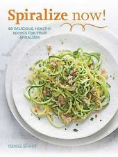 Spiralize This! : 70 Delicious, Healthy Recipes for Your Spiralizer by Denise...