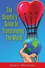 The Skeptic's Guide to Transforming the World : What's in It for Me? by...