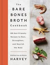 The Bare Bones Broth Cookbook : 125 Gluten-Free, Dairy-Free, and...